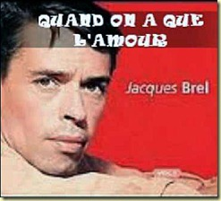 Brel - Quand on a que l'amour